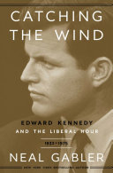 Catching the Wind: Edward Kennedy and the Liberal Hour, 1932-1975