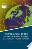Palgrave Handbook of Inter Organizational Relations in World Politics