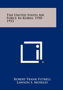 The United States Air Force In Korea 1950 1953