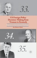 Us Foreign Policy Decision Making From Truman To Kennedy