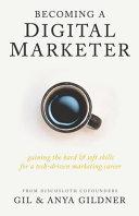 Becoming A Digital Marketer: Gaining the Hard & Soft Skills for a Tech-Driven Marketing Career Pdf/ePub eBook