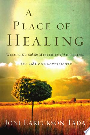A Place of Healing: Wrestling with the Mysteries of Suffering, Pain, and God's Sovereignty - ISBN:9780781405058