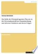 Die Rolle der Prinzipal-Agenten-Theorie in der Personalauswahl im Zusammenhang mit Adverser Selektion und deren Folgen