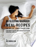 68 Sleeping Disorder Meal Recipes To Solve Your Problems Using Proper Dieting And Smart Nutrition To Sleep Better Again Without Using Pills