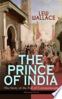 THE PRINCE OF INDIA     The Story of the Fall of Constantinople  Historical Novel