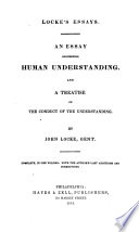 Locke s essays  An essay concerning human understanding  And A treatise on the conduct of the understanding  With the author s last additions