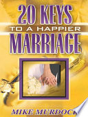 Twenty Keys To A Happier Marriage Dynamic Principles For Successful Relationships Respecting Your Mate