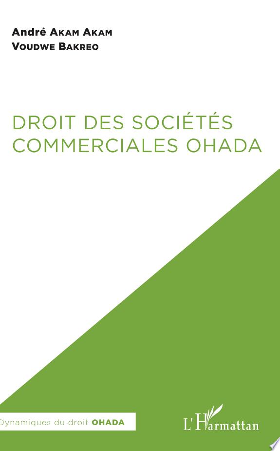 Droit des sociétés commerciales OHADA / André Akam Akam et Voudwe Bakreo.- Paris : L'Harmattan , copyright 2017