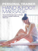 Hand & Foot Massage: The At-home Massage Class to Help Stimulate Circulation, Increase Mobility and Relieve Pain