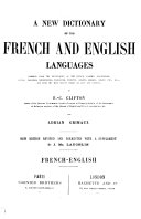 A New Dictionary Of The French And English Languages Compiled From The Dictionaries Of The French Academy Bescherelle Littr Beaujean Bourguignon Etc Etc And From The Most Recent Works On Arts And Sciences