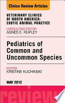 Pediatrics of Common and Uncommon Species  An Issue of Veterinary Clinics  Exotic Animal Practice   E Book