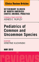 Pediatrics of Common and Uncommon Species, An Issue of Veterinary Clinics: Exotic Animal Practice - E-Book