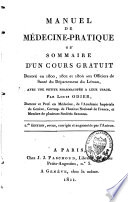 Manuel de m  decine pratique ou sommaire d un cours gratuit  donn   en 1800  1801 et 1804 aux officiers de sant   du D  partement du L  man  avec une petite pharmacop  e    leur usage