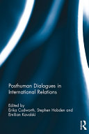 Posthuman Dialogues in International Relations
