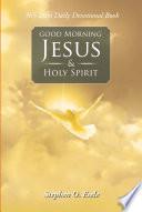 Good Morning Jesus   Holy Spirit