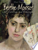 Berthe Morisot: 165 Paintings and Drawings