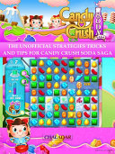 Candy Crush Soda Saga the Unofficial Strategies Tricks and Tips