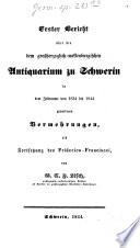 Erster Bericht über die dem großherzoglich-meklenburgischen Antiquarium zu Schwerin in dem Zeitraume von 1834 bis 1844 gewordenen Vermehrungen ...