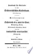 Handbuch für Reisende in dem oesterreichischen Kaiserstaate: Abt. Reiserouten durch Oesterreich ob u. unter der Enns, Salzburg, Tirol, Steiermark, Kärnthen, Krain und das lombardisch-venetianische Königreich