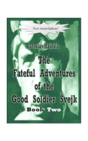 The Fateful Adventures Of The Good Soldier Svejk During The World War Book Two book