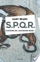 SPQR. Histoire de l'ancienne Rome. Rome De Sa Fondation A Sa Chute Par