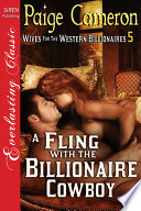 A Fling with the Billionaire Cowboy  Wives for the Western Billionaires 5