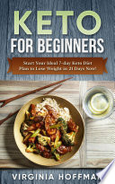 Keto For Beginners Start Your Ideal 7 Day Keto Diet Plan To Lose Weight In 21 Days Now