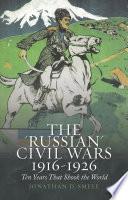 The  Russian  Civil Wars  1916 1926