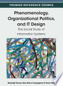 Phenomenology  Organizational Politics  and IT Design  The Social Study of Information Systems