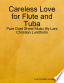 Careless Love for Flute and Tuba   Pure Duet Sheet Music By Lars Christian Lundholm