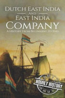 East India Company And Dutch East India Company A History From Beginning To End