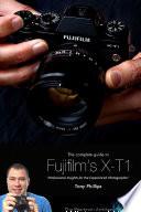 The Complete Guide to Fujifilm s X T1 Camera  B W Edition