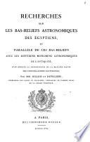 Recherches Sur Les Bas-reliefs Astronomiques Des Égyptiens, Et Parallèle de Ces Bas-reliefs Avec Les Différens Monumens Astronomiques de L'antiquité