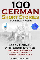 100 German Short Stories For Beginners Learn German With Stories Including Audiobook German Edition Foreign Language