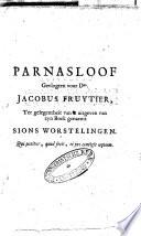 Parnasloof gevlogten voor Dus. Jacobus Fruytier, ter gelegentheyt van 't uitgeven van zyn boek genaemt Sions worstelingen