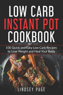 Low Carb Instant Pot Cookbook 100 Quick And Easy Low Carb Recipes To Lose Weight And Heal Your Body