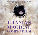 Titania s Magical Compendium