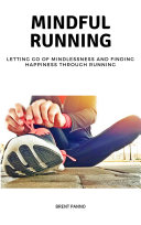Mindful Running: Letting go of Mindlessness and Finding Happiness through Running