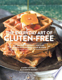 The Everyday Art Of Gluten Free