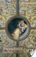 Presocratics : of cosmology and rational theology, metaphysics,...