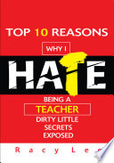 Top 10 Reasons Why I Hate Being a Teacher