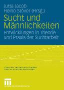 Sucht Und Mannlichkeiten Entwicklungen In Theorie Und Praxis Der Suchtarbeit