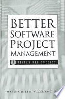 Better Software Project Management : time and within budget this book provides novice...