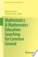 Mathematics   Mathematics Education  Searching for Common Ground