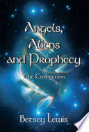 Angels  Aliens and Prophecy