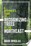 A Beginner s Guide to Recognizing Trees of the Northeast