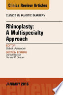 Rhinoplasty: A Multispecialty Approach, An Issue of Clinics in Plastic Surgery,