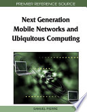 Next Generation Mobile Networks and Ubiquitous Computing The Latest And Most Innovative Research