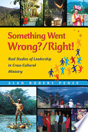 Something Went Wrong Right Real Studies Of Leadership In Cross Cultural Ministry