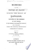 Napoleon s Memoirs  Napol  on I  Emperor of the French  Memoirs of the history of France during the reign of Napoleon     1823 26